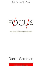 Focus. Motivatia ascunsa a performantei - Daniel Goleman