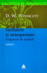 (A) Sustinere si interpretare. Fragment de analiza. Opere (vol. 5) - Donald Woods Winnicott