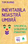 Inevitabila noastra umbra. Specificul si dilemele psihiatriei - Tom Burns