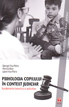 Psihologia copilului in context judiciar. Fundamente teoretice si aplicative - Laura Visu-Petra