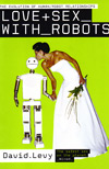 (A) Love and Sex with Robots. The Evolution of Human-Robot Relationships - David Levy